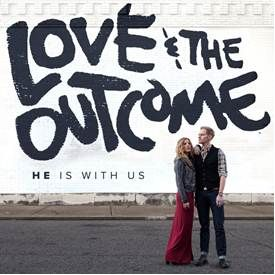 love-and-the-outcome_he-is-with-us