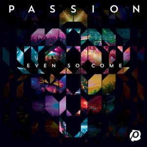 passion-even-so-come
