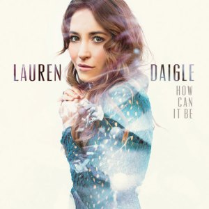 How_Can_It_Be_by_Lauren_Daigle