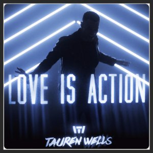 tauren-wells-love-is-action