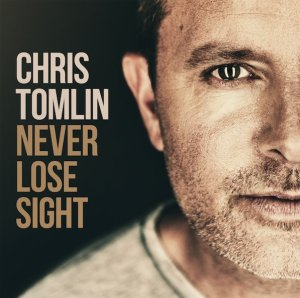 never-lose-sight-chris-tomlin