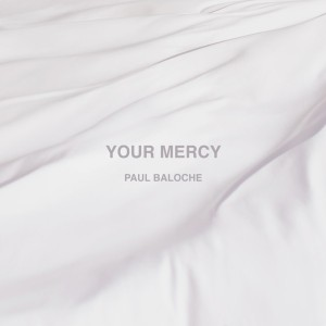paul-baloches-your-mercy